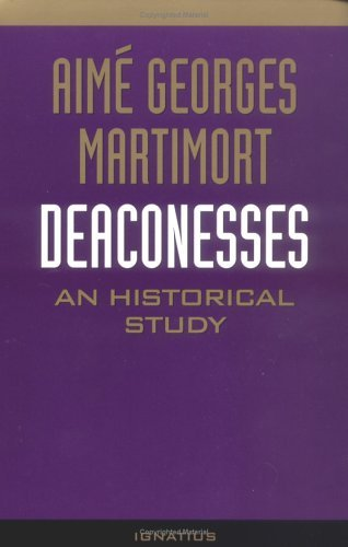 Deaconesses: An Historical Study [Paperback] [1986] (Author) Aime G. Martimort, Kenneth D. Whitehead