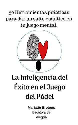 La Inteligencia del Éxito en el Juego del Pádel: 30 Herramientas prácticas para dar un
