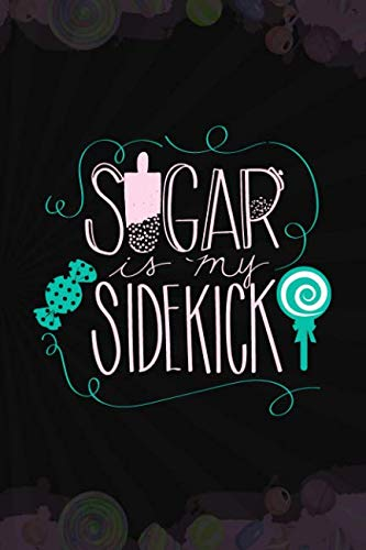 Sugar Is My Sidekick: Blank Lined Notebook Journal Diary Composition Notepad 120 Pages 6x9 Paperback ( Candy ) Black -