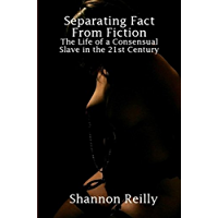 Separating Fact From Fiction: The Life of a Consensual Slave in the 21st Century