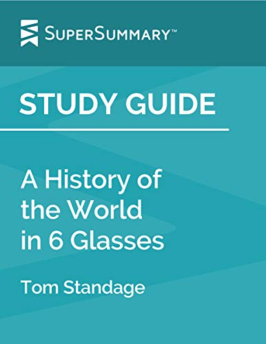 - Study Guide: A History Of The World In 6 Glasses by Tom Standage (SuperSummary)