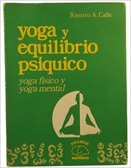 Yoga y equilibrio psiquico. yoga fisico y yoga mental ...