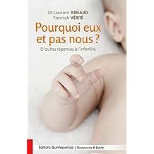Pourquoi eux et pas nous?: D'autres réponses à l'infertilité (French Edition)