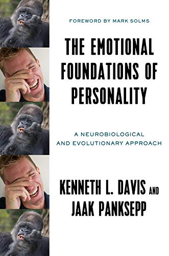 The Emotional Foundations Of Personality  A Neurobiological And Evolutionary Approach