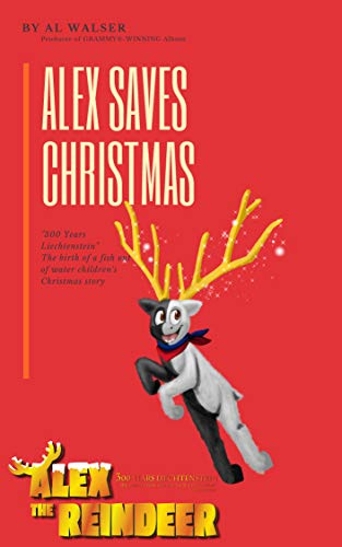 Celebrating Reindeer - Alex Saves Christmas: 300 years Liechtenstein. The birth of a fish out of water children's Christmas story (Alex The Reindeer Book 1)