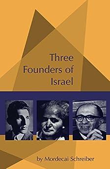 Three Founders of Israel: Ben-Gurion, Stern, Begin by [Schreiber, Mordecai]