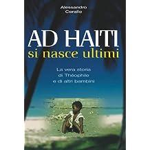 AD HAITI SI NASCE ULTIMI - La vera storia di Théophile e di altri bambini. (Italian Edition)