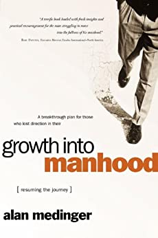Growth into Manhood: Resuming the Journey by [Medinger, Alan]
