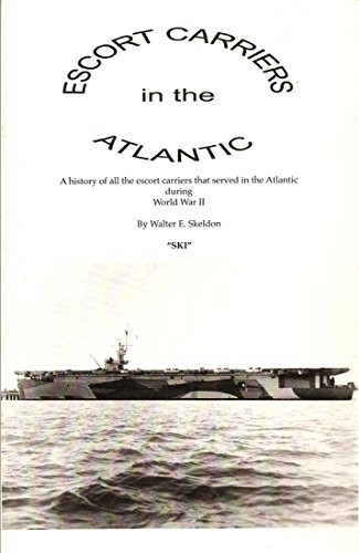 Escort Carriers in the Atlantic; A History of all the Escort Carriers (Uss Shamrock Bay)