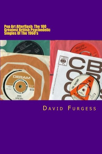 Download Pop Art Afterflash: The 100 Greatest British Psychedelic Singles Of The 1960's ebook