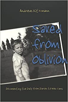 Saved from Oblivion: Documenting the Daily from Diaries to Web Cams (Digital Formations, V. 11) by Andreas Kitzmann (2004-07-19)