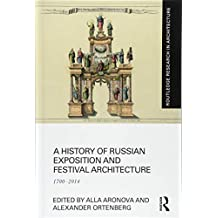 A History of Russian Exposition and Festival Architecture: 1700-2014