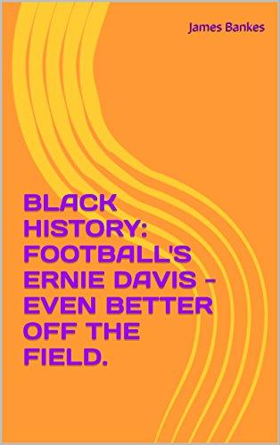 BLACK HISTORY: FOOTBALL'S ERNIE DAVIS - EVEN BETTER OFF THE FIELD. (Syracuse Bowl Cotton)