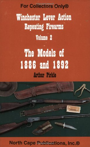 Winchester Lever Action Repeating Firearms: The Models of 1886 and 1892