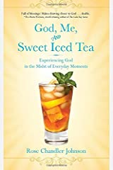 God, Me, and Sweet Iced Tea: Experiencing God in the Midst of Everyday Moments Paperback