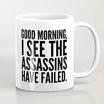 Funny Zitate Tasse Guten Morgen I See The Assassins Have Failed