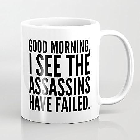 Funny Quotes Mug Good Morning I See The Assassins Have Failed
