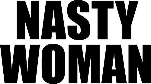 Nasty Woman Vinyl Vinyl Decal Wall Laptop Bumper Sticker 5