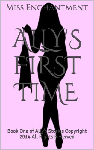 Ally's First Time: Book One of Ally's Stories   Copyright 2014 All Rights - Reserved Right All 2014