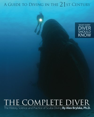 The Complete Diver: The History, Science and Practice of Scuba Diving by Dive Training LLC