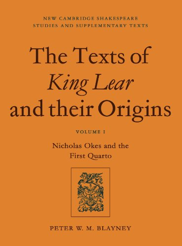 The Texts of King Lear and their Origins: Volume 1, Nicholas Okes and the First Quarto (New Cambridge Shakespeare Studies and Supplementary Texts)