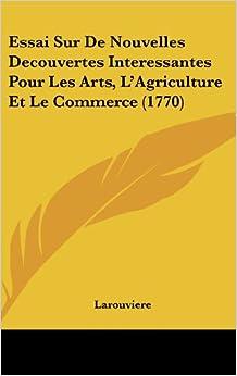 Essai Sur De Nouvelles Decouvertes Interessantes Pour Les Arts, L'Agriculture Et Le Commerce (1770)