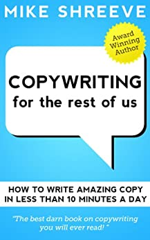 Copywriting For The Rest Of Us (Marketing For The Rest Of Us Book 2) by [Shreeve, Mike]