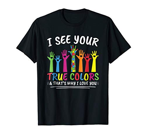 I See Your True Colors That's Why I Love You Autism T-Shirt for $<!--$15.95-->