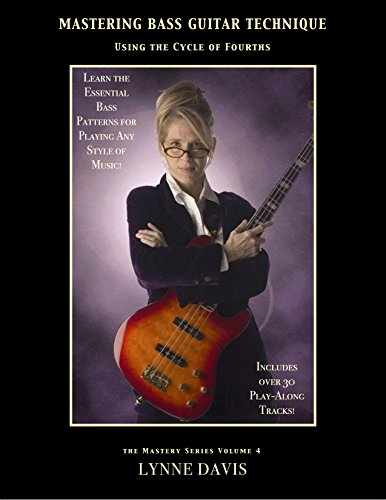 Mastering Bass Guitar Technique: Using the Cycle of Fourths (The Mastery Series Book 4)