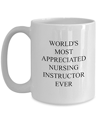 Nursing Instructor Mug - World's Most Appreciated - Funny Coffee Gift Cup