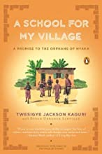 A School for My Village: A Promise to the Orphans of Nyaka