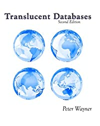 Translucent Databases 2Nd Edition: Confusion, Misdirection, Randomness,  Sharing, Authentication And Steganography To Defend Privacy