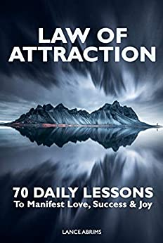 Law of Attraction: 70 Daily Lessons to Manifest Love, Success & Joy by [Abrims, Lance]