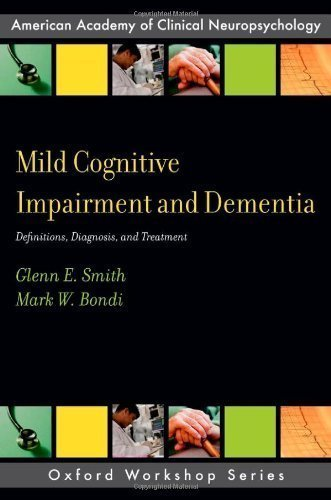 Download Mild Cognitive Impairment and Dementia: Definitions, Diagnosis, and Treatment (American Academy of Clinical Neuropsychology Oxford Workshop) 1st (first) Edition by Smith, Glenn E., Bondi, Mark W. published by Oxford University Press, USA (2013) pdf epub