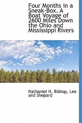 Download Four Months in a Sneak-Box. a Boat Voyage of 2600 Miles Down the Ohio and Mississippi Rivers(Hardback) - 2010 Edition pdf
