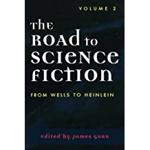 The Road to Science Fiction: Volume 2: From Wells to Heinlein