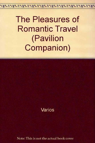 The Pleasures of Romantic Travel (Pavilion Companion) (English and Spanish Edition) by Pavilion Books