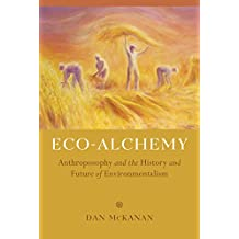 Eco-Alchemy: Anthroposophy and the History and Future of Environmentalism