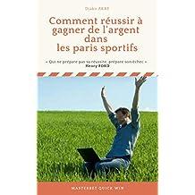 Comment réussir à gagner de l'argent dans les paris sportifs (French Edition)