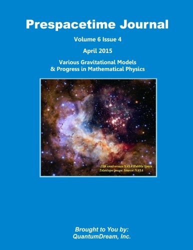 Download Prespacetime Journal Volume 6 Issue 4: Various Gravitational Models & Progress in Mathematical Physics PDF