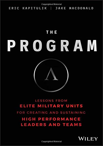 The Program: Lessons From Elite Military Units for Creating and Sustaining High Performance Leaders and Teams (Best Leadership Development Programs)