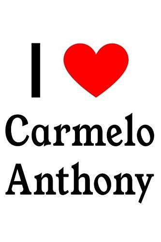 I Love Carmelo Anthony: Carmelo Anthony Designer Notebook