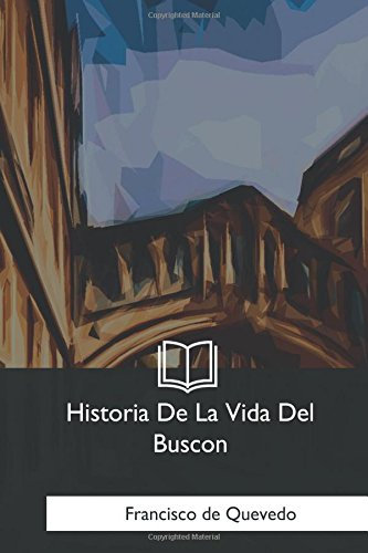 Historia De La Vida Del Buscon (Spanish Edition): Francisco de Quevedo: 9781981197149: Amazon.com: Books