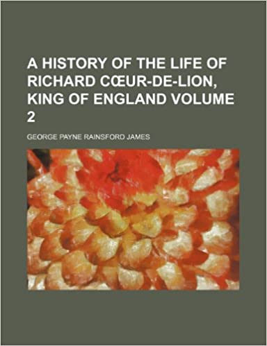 A history of the life of Richard Cœur-de-Lion, king of England Volume 2