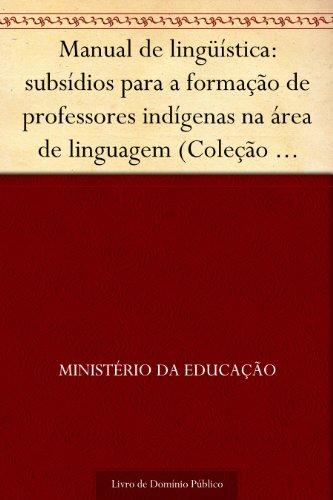 Manual de lingüística: subsídios para a formação de professores indígenas na área de linguagem (Coleção educação para todos)