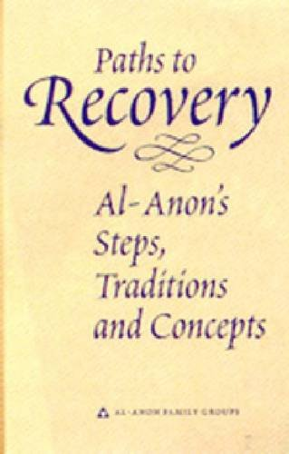 Paths to Recovery: Al-Anon's Steps, Traditions, and Concepts