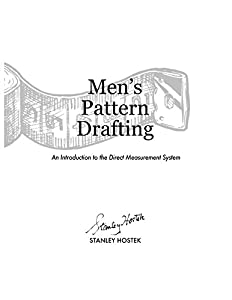 Men's Pattern Drafting: An Introduction to the Direct Measurement System (The Stanley Hostek Tailoring Book Series)