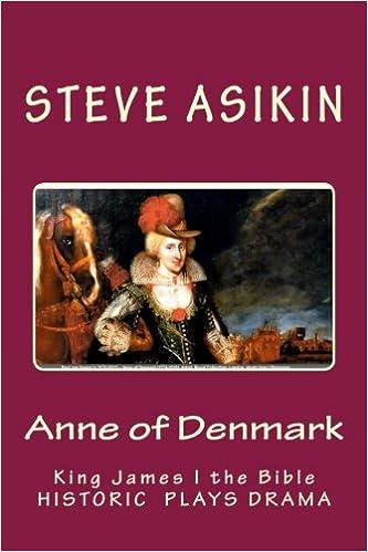 Anne of Denmark: King James I the Bible: Drama: Steve Asikin