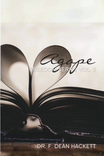 Agape: Unveiling the Mask of Darkness, Setting the Captives Free (Freedom Series) (Volume 2)
