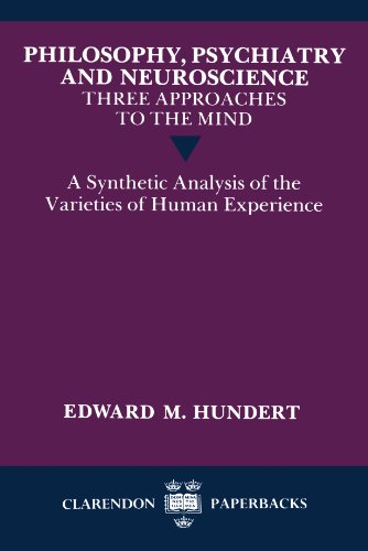Philosophy, Psychiatry and Neuroscience--Three Approaches to the Mind: A Synthetic Analysis of the Varieties of Human Ex